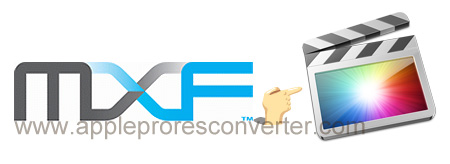 MXF to ProRes Converter for Mac-convert MXF to ProRes for FCP X